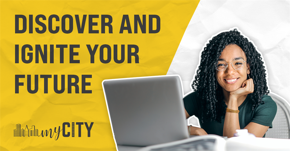 Discover and Ignite Your Future This Summer with MyCITY and CareerNOW