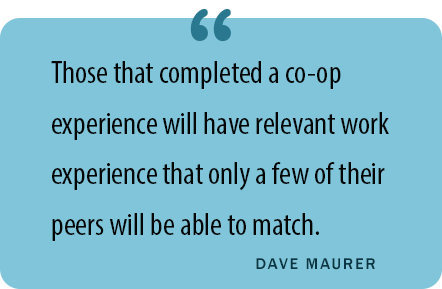 """Those that completed a co-op experience will have work experience that only a few of their peers will be able to match."""